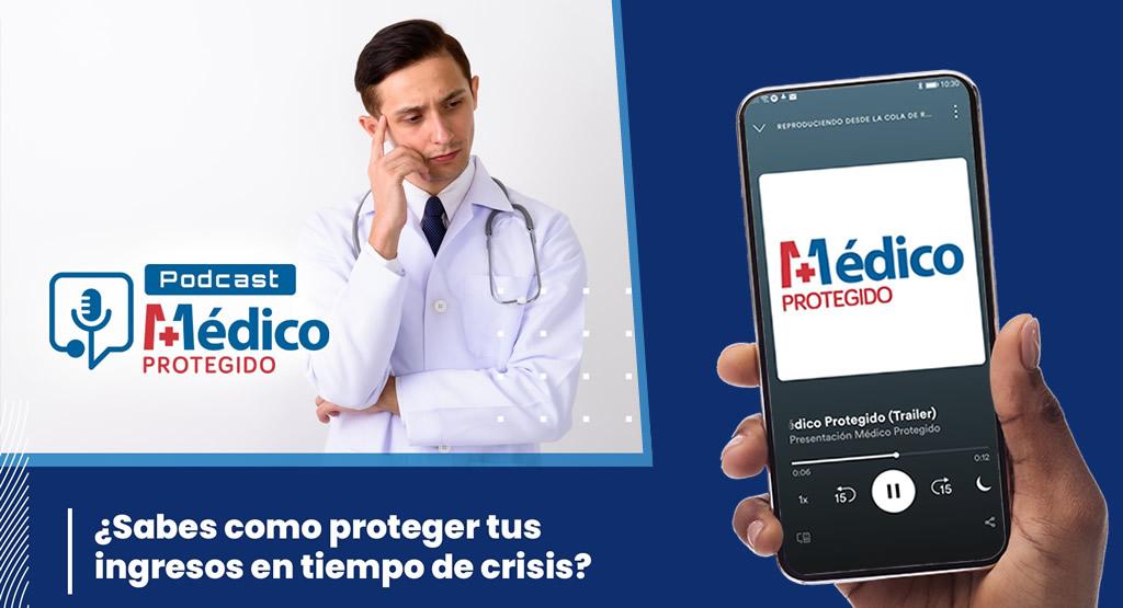 Médico Protegido realiza serie de podcasts sobre protección de ingresos